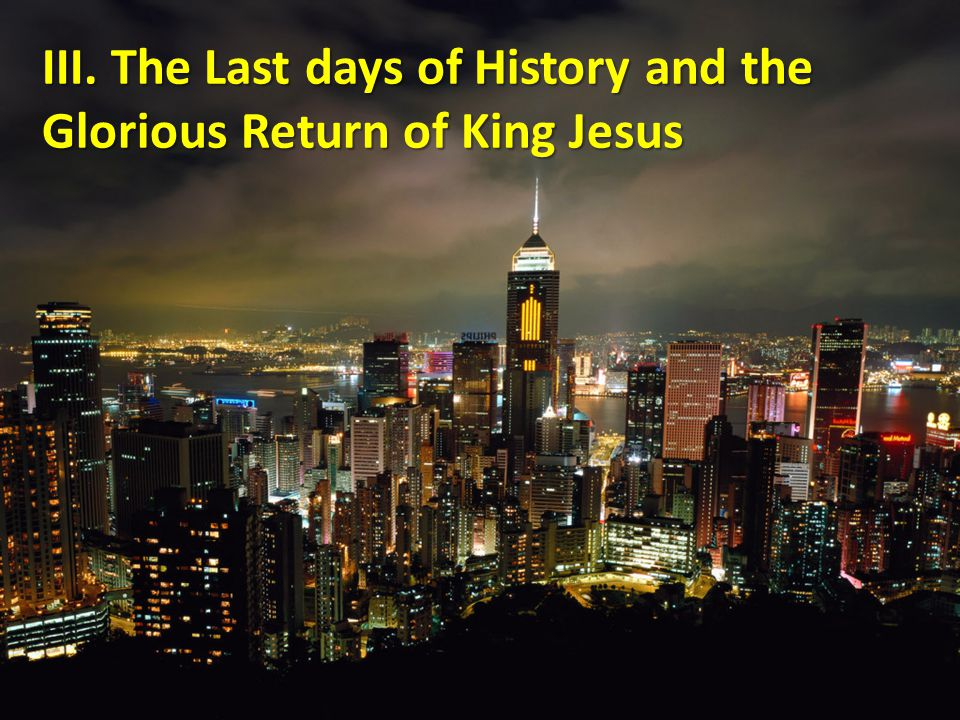 III. The Last days of History and the Glorious Return of King Jesus