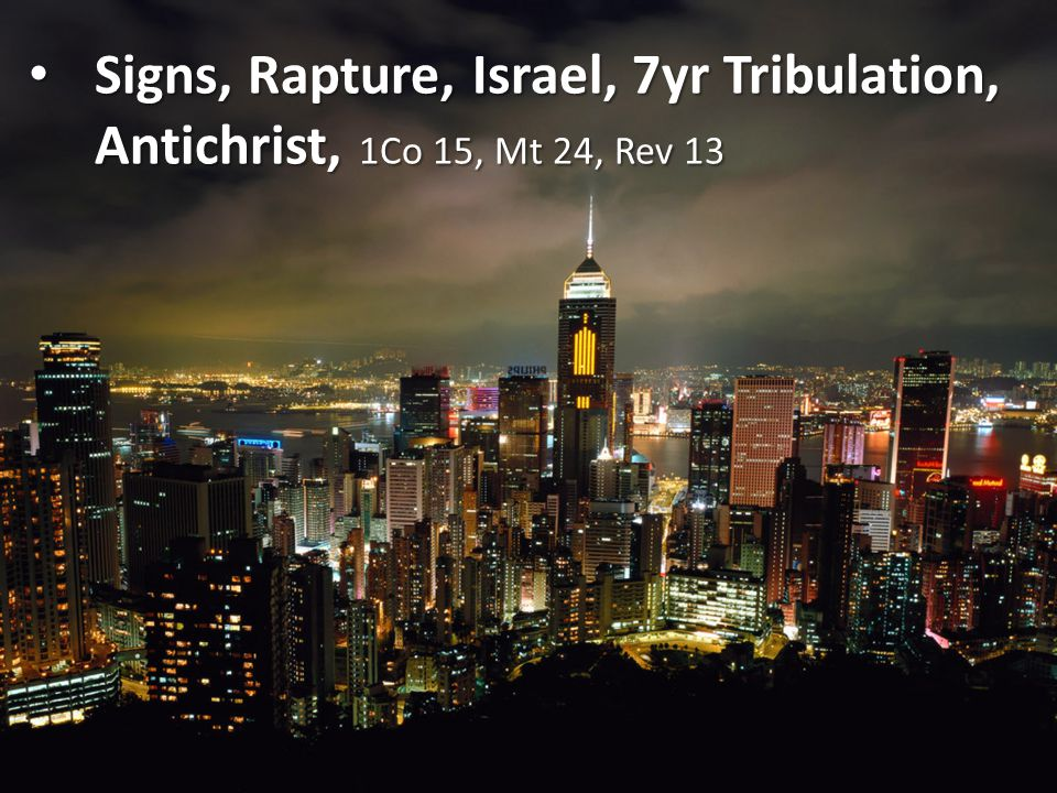 Signs, Rapture, Israel, 7yr Tribulation, Antichrist, 1Co 15, Mt 24, Rev 13