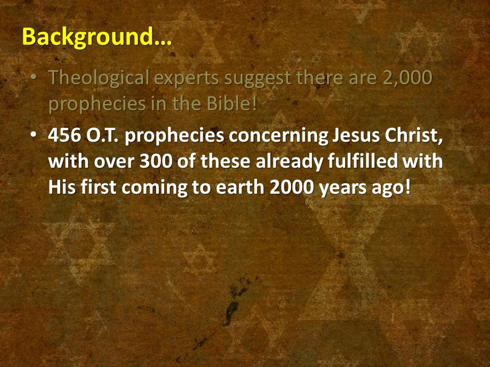 Background… Theological experts suggest there are 2,000 prophecies in the Bible!