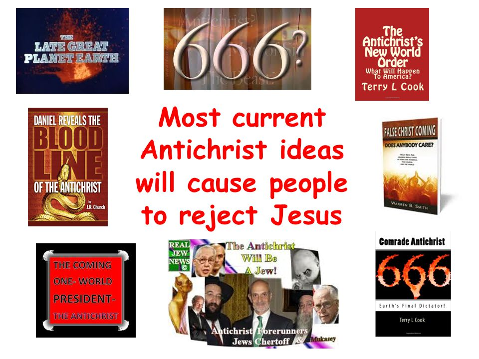 Most current Antichrist ideas will cause people to reject Jesus