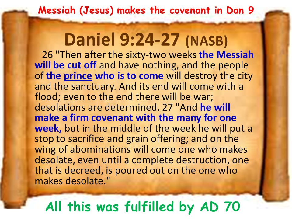 Daniel 9:24-27 (NASB) All this was fulfilled by AD 70