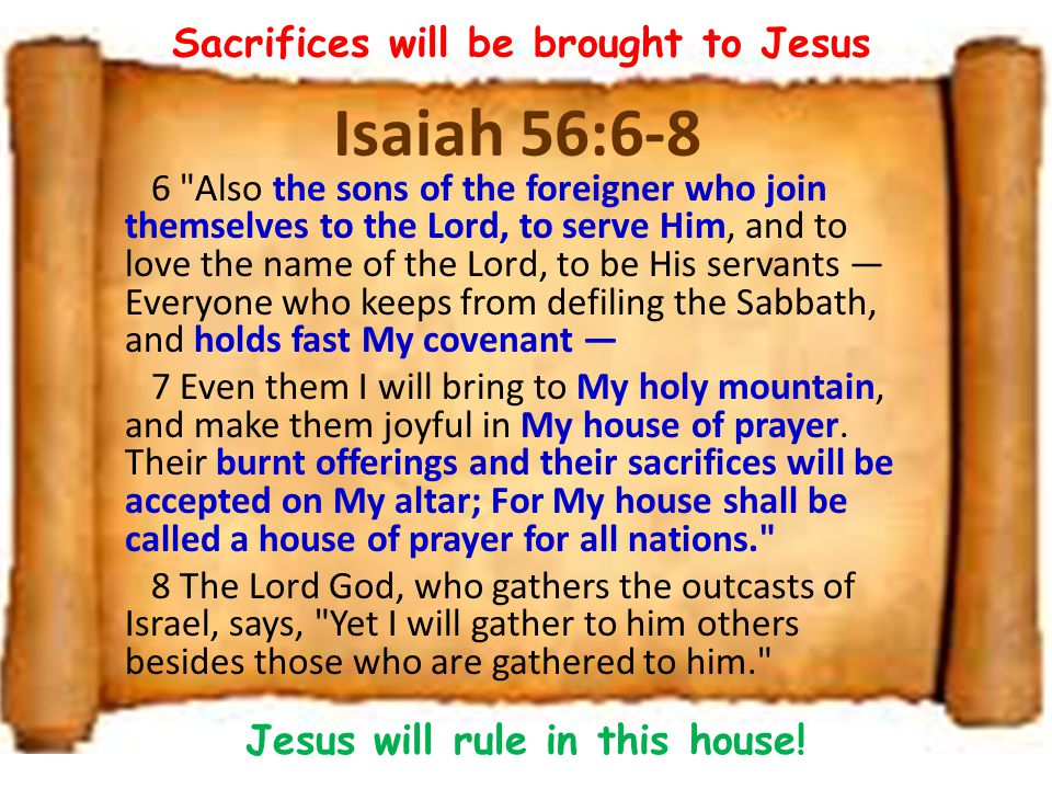 Sacrifices will be brought to Jesus Jesus will rule in this house!
