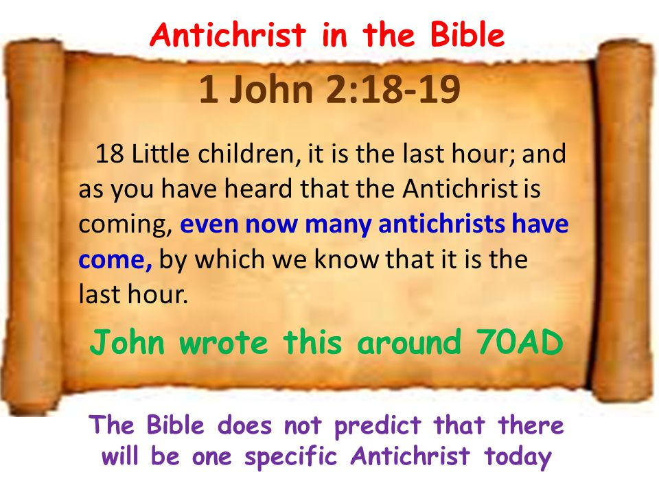 Antichrist in the Bible John wrote this around 70AD