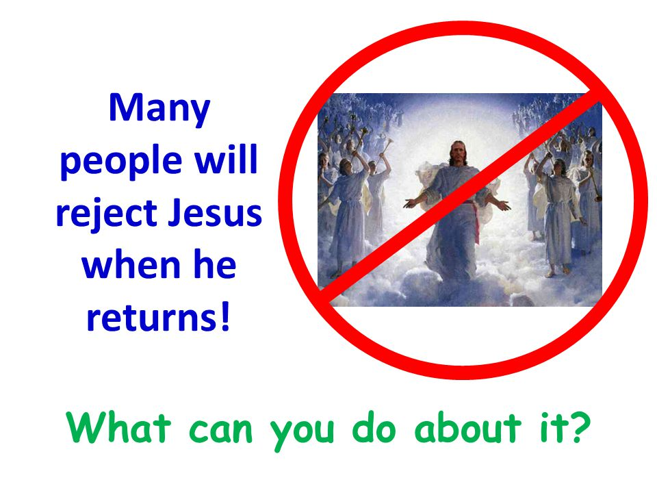 Many people will reject Jesus when he returns!