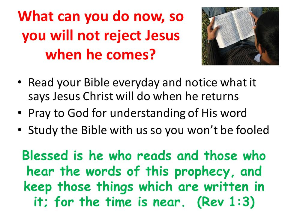 What can you do now, so you will not reject Jesus when he comes