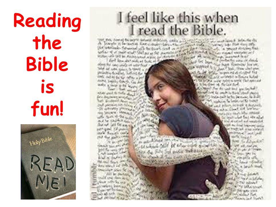 Reading the Bible is fun!