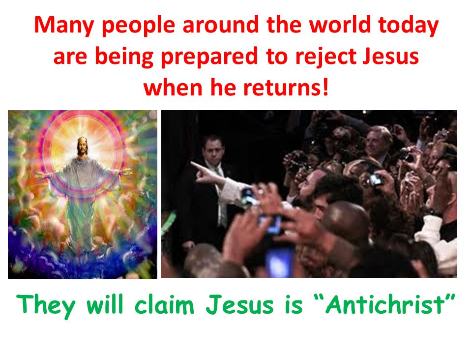 They will claim Jesus is Antichrist