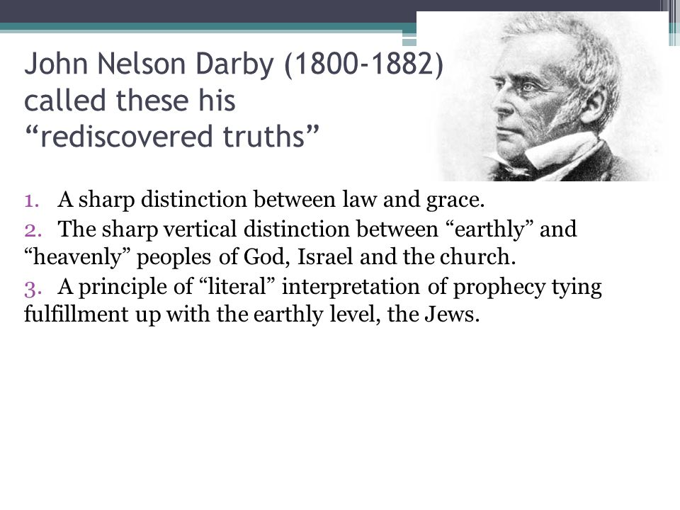 John Nelson Darby (1800-1882) called these his rediscovered truths