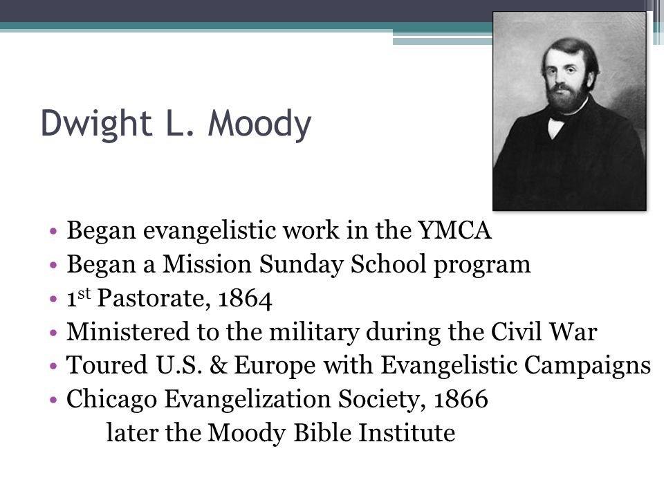 Dwight L. Moody Began evangelistic work in the YMCA