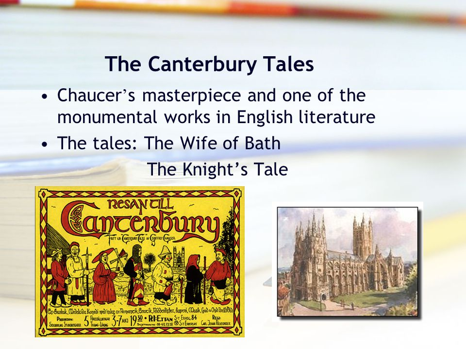 The Canterbury Tales Chaucer's masterpiece and one of the monumental works in English literature. The tales: The Wife of Bath.