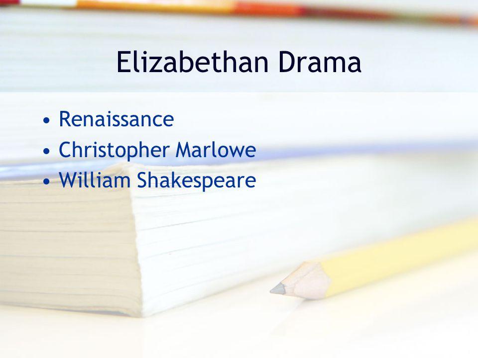 Elizabethan Drama Renaissance Christopher Marlowe William Shakespeare