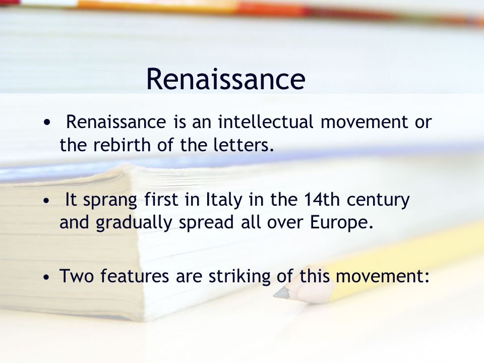 Renaissance Renaissance is an intellectual movement or the rebirth of the letters.