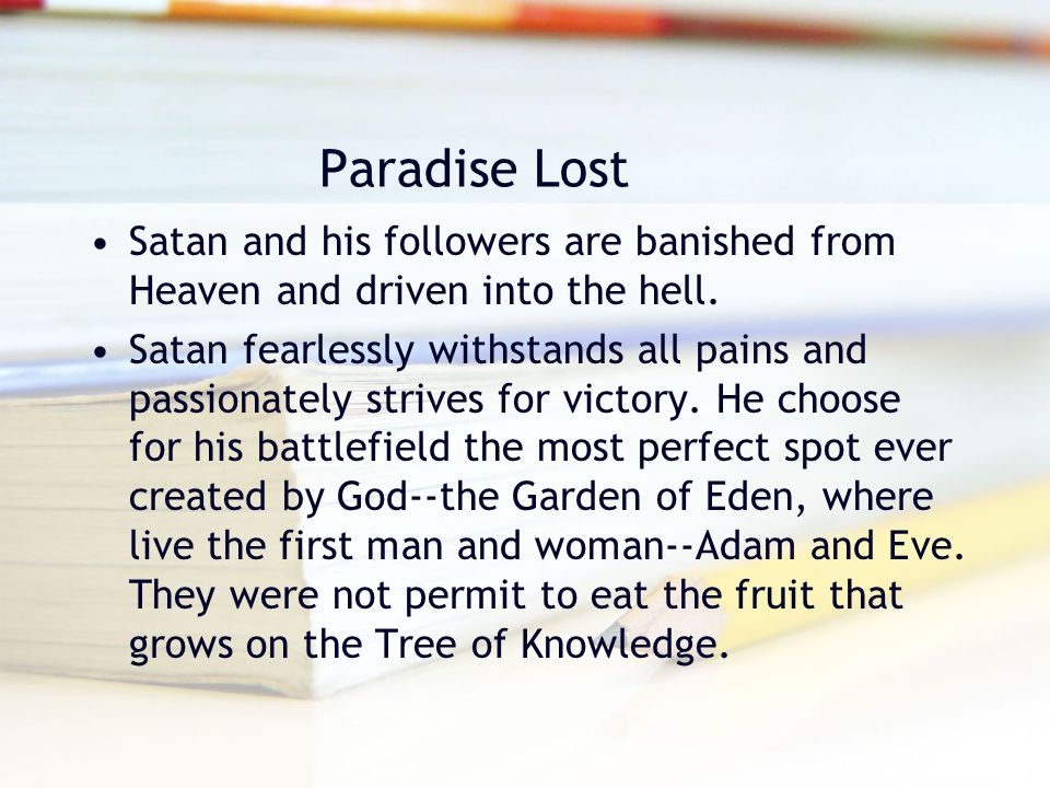 Paradise Lost Satan and his followers are banished from Heaven and driven into the hell.