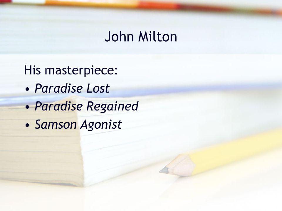 John Milton His masterpiece: Paradise Lost Paradise Regained