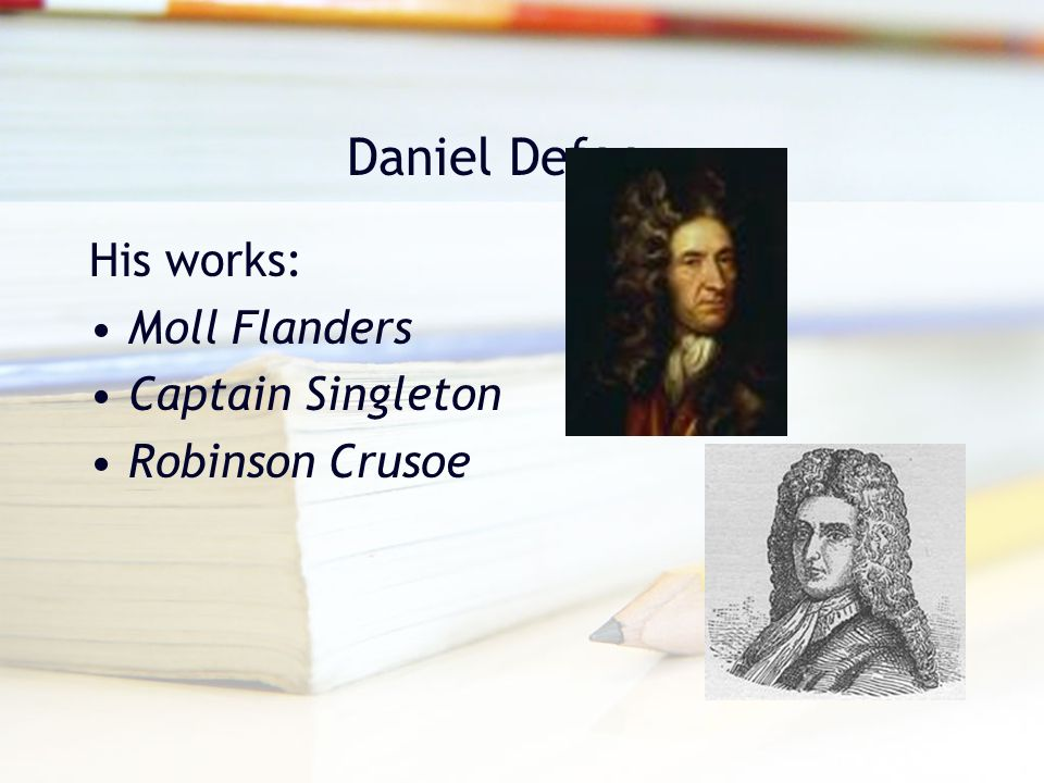 Daniel Defoe His works: Moll Flanders Captain Singleton