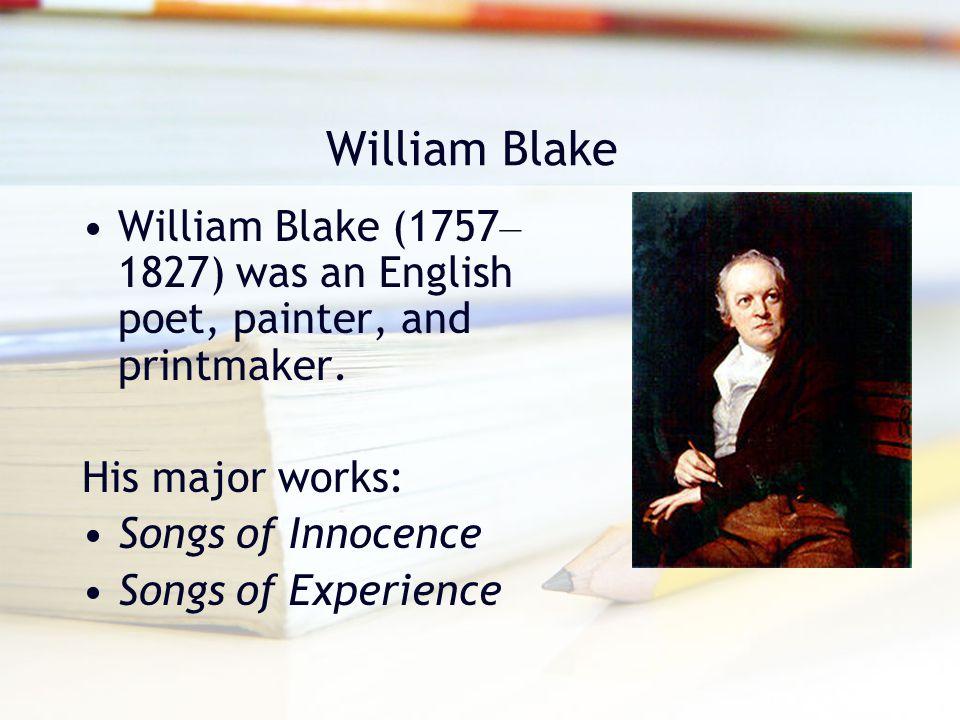 William Blake William Blake (1757–1827) was an English poet, painter, and printmaker. His major works: