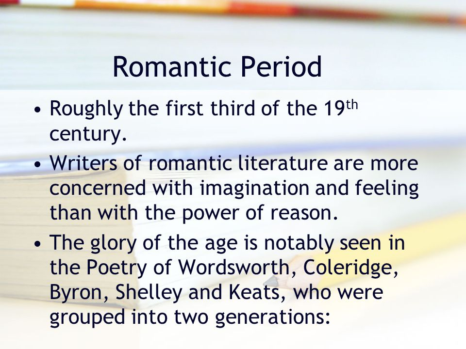 Romantic Period Roughly the first third of the 19th century.