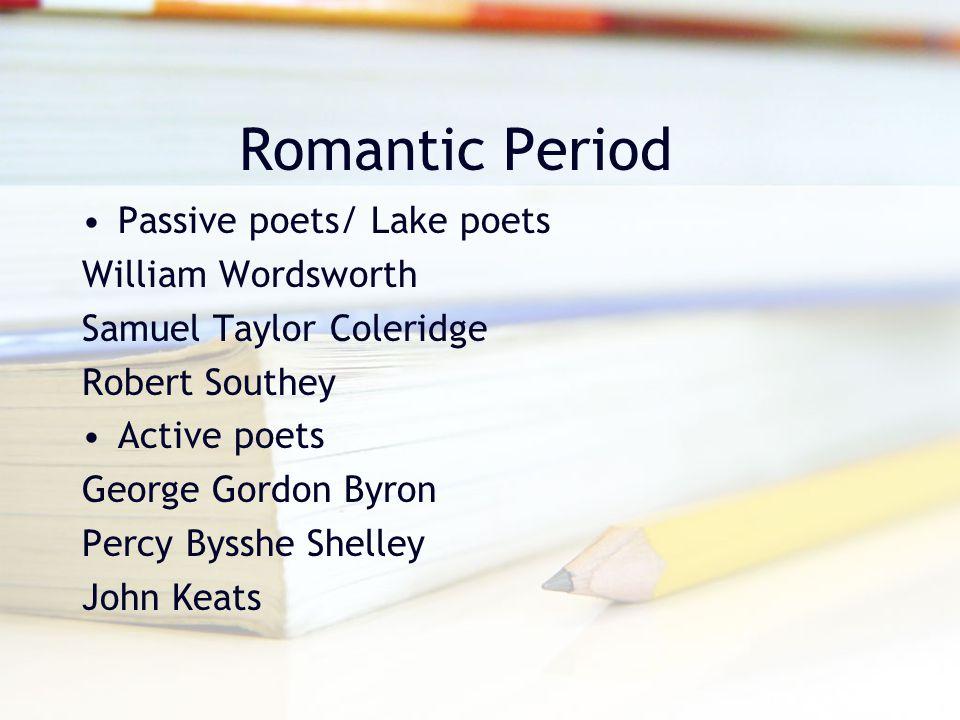 Romantic Period Passive poets/ Lake poets William Wordsworth