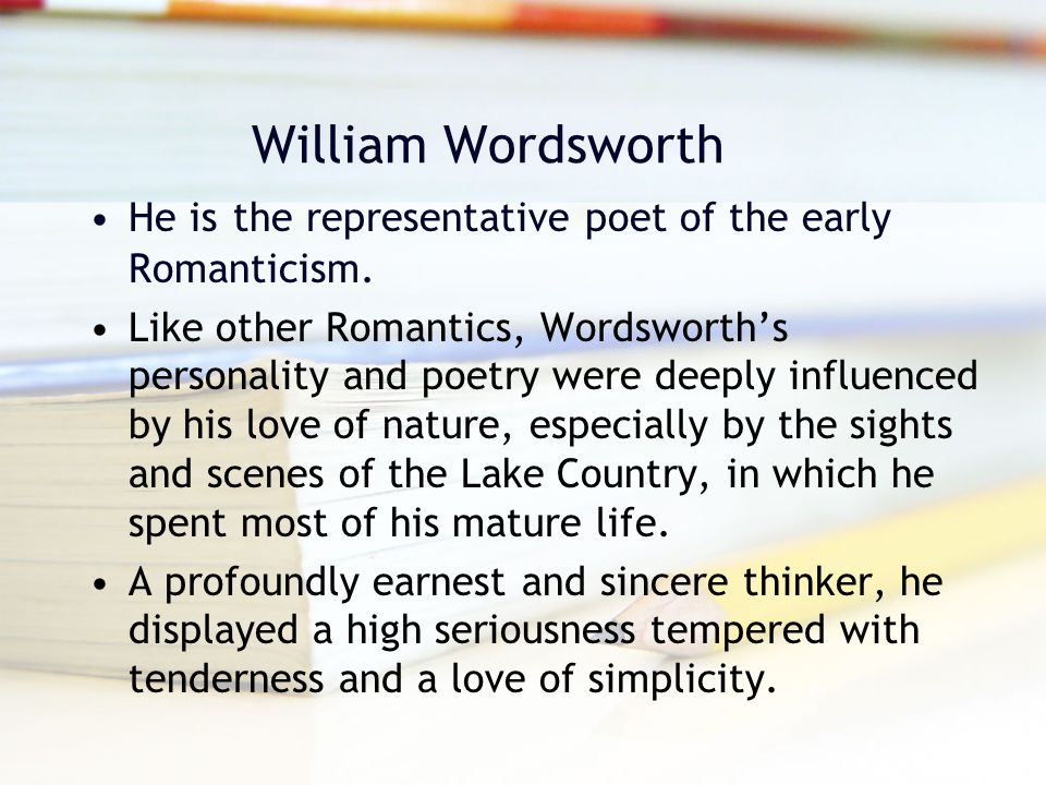 William Wordsworth He is the representative poet of the early Romanticism.