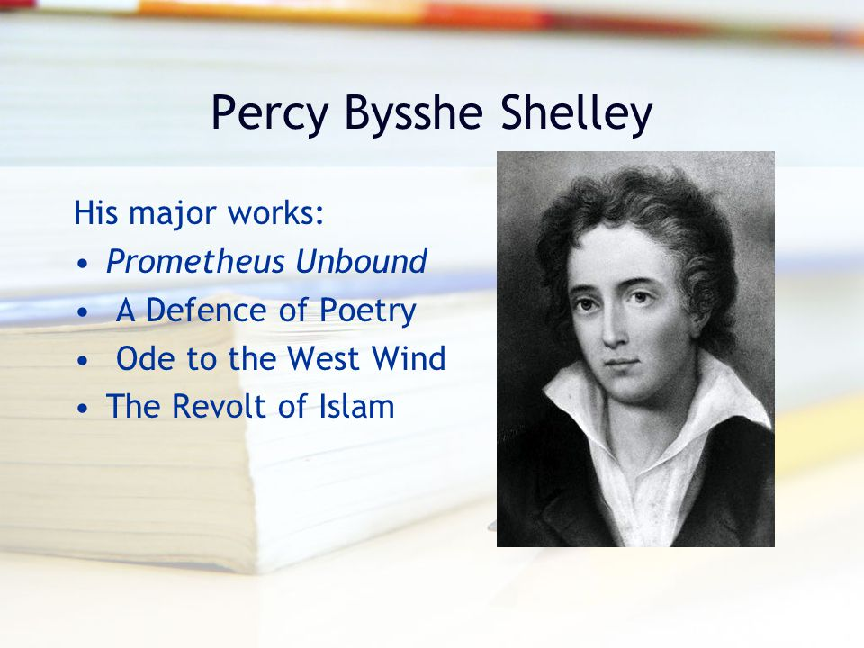 Percy Bysshe Shelley His major works: Prometheus Unbound