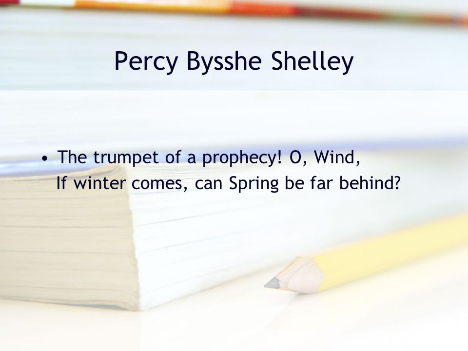 Percy Bysshe Shelley The trumpet of a prophecy! O, Wind,