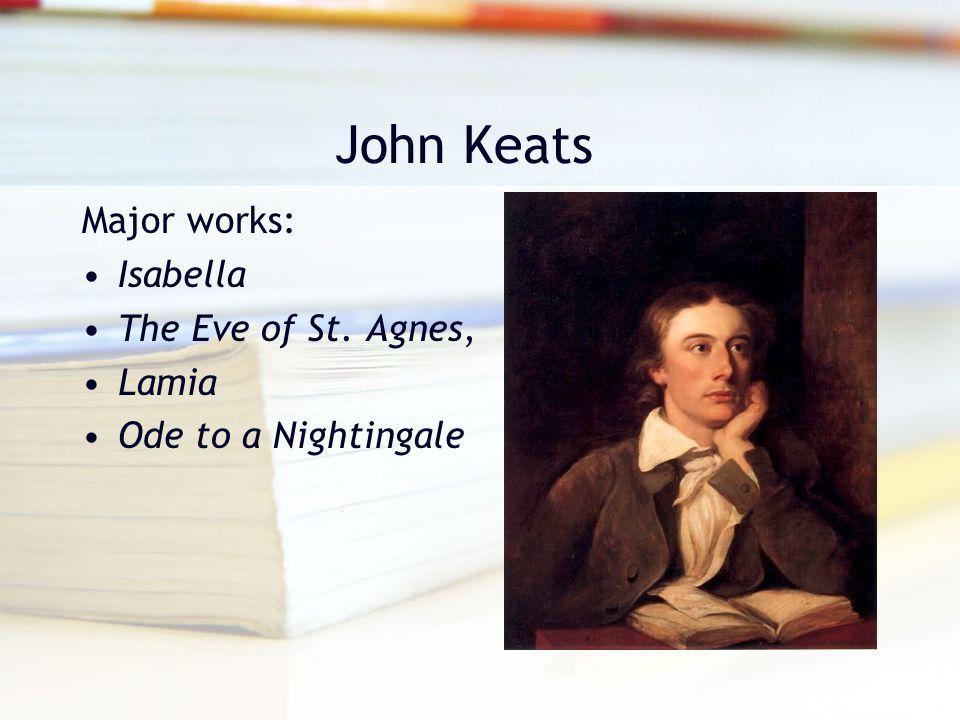 John Keats Major works: Isabella The Eve of St. Agnes, Lamia