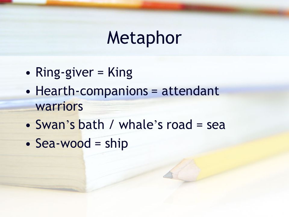 Metaphor Ring-giver = King Hearth-companions = attendant warriors