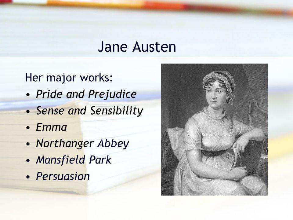 Jane Austen Her major works: Pride and Prejudice Sense and Sensibility