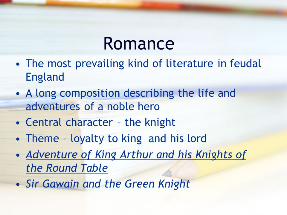 Romance The most prevailing kind of literature in feudal England