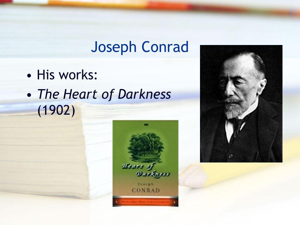 Joseph Conrad His works: The Heart of Darkness (1902)