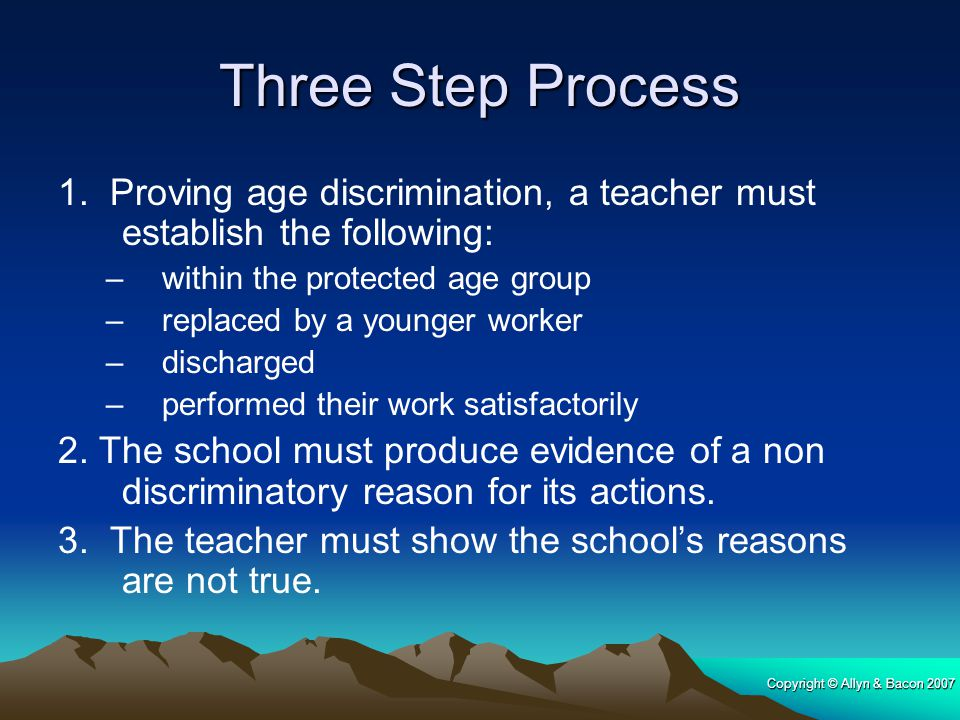 Three Step Process 1. Proving age discrimination, a teacher must establish the following: within the protected age group.