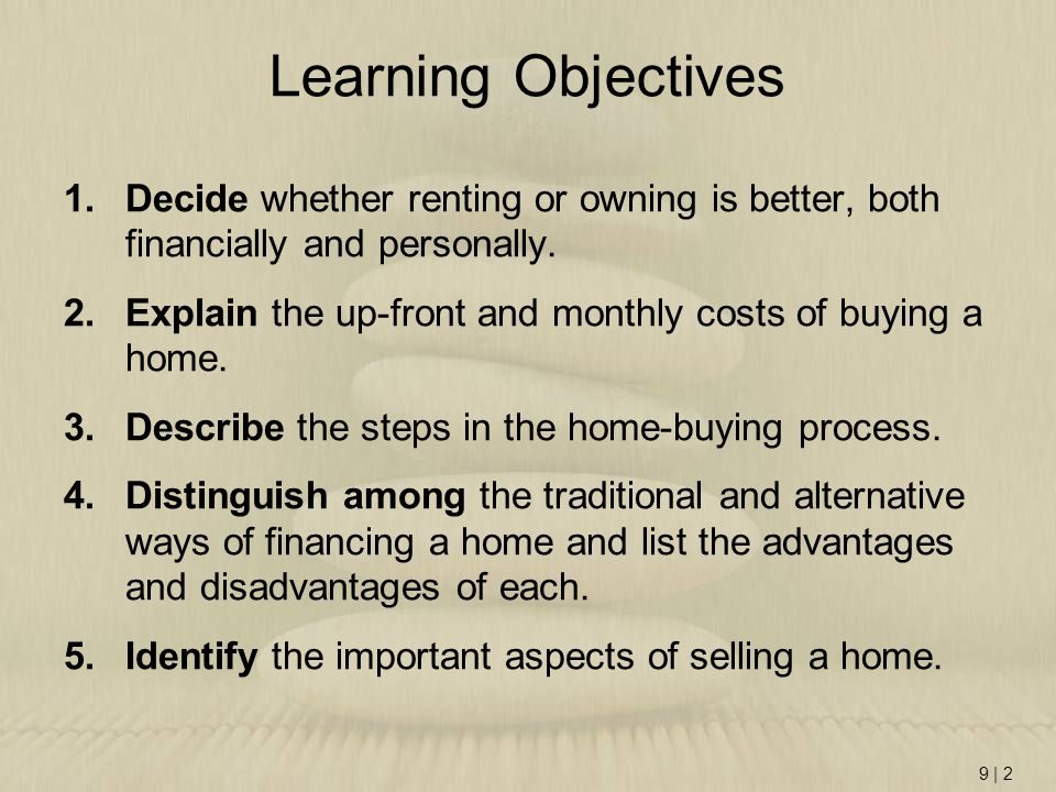 Learning Objectives Decide whether renting or owning is better, both financially and personally.