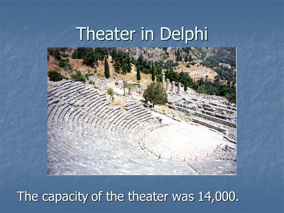 Theater in Delphi The capacity of the theater was 14,000.