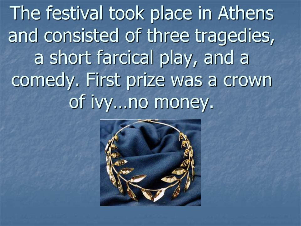 The festival took place in Athens and consisted of three tragedies, a short farcical play, and a comedy.