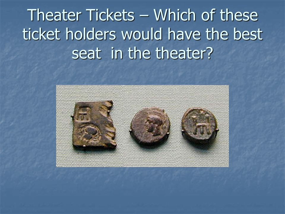 Theater Tickets – Which of these ticket holders would have the best seat in the theater