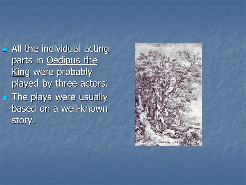 All the individual acting parts in Oedipus the King were probably played by three actors.