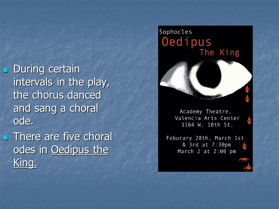 During certain intervals in the play, the chorus danced and sang a choral ode.