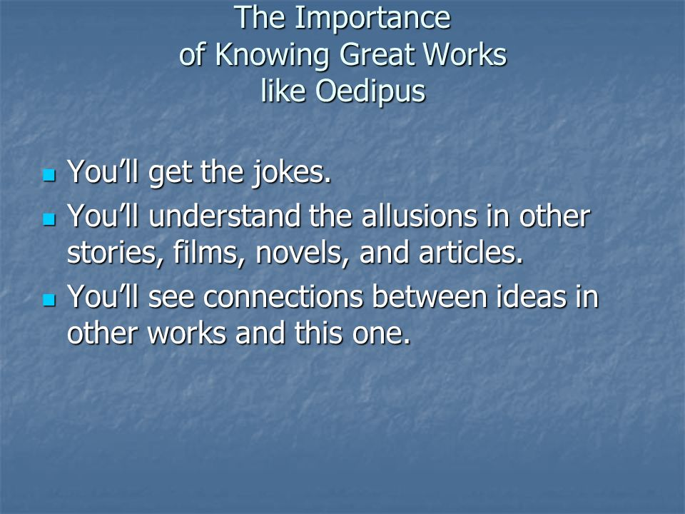 The Importance of Knowing Great Works like Oedipus
