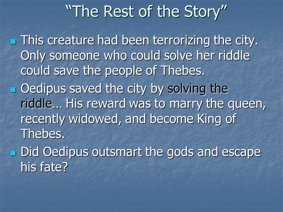 The Rest of the Story This creature had been terrorizing the city. Only someone who could solve her riddle could save the people of Thebes.