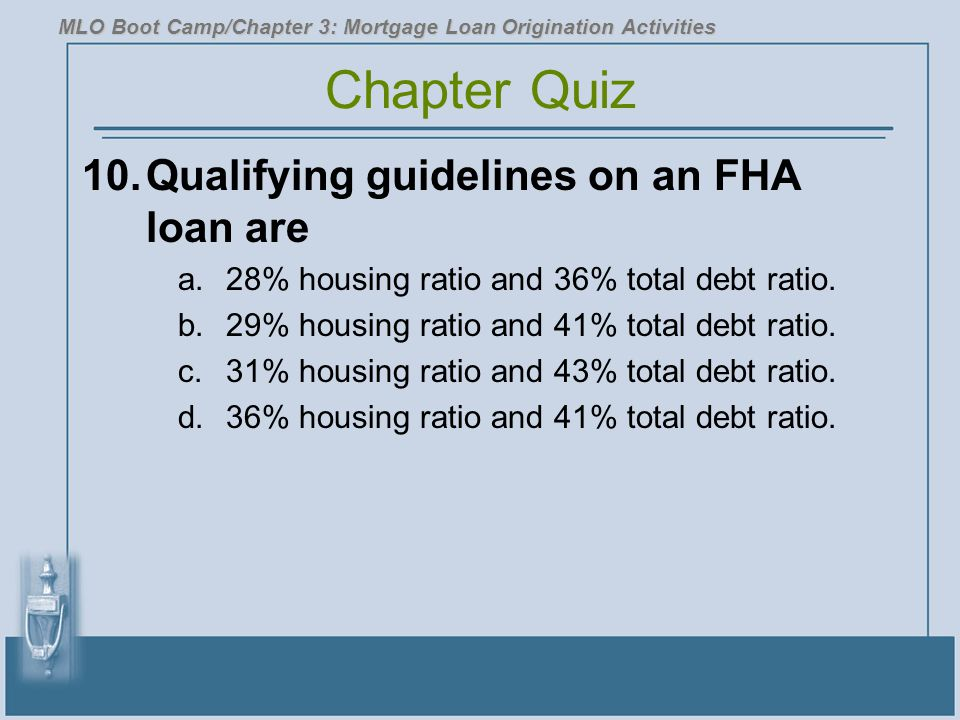 Chapter Quiz 10. Qualifying guidelines on an FHA loan are