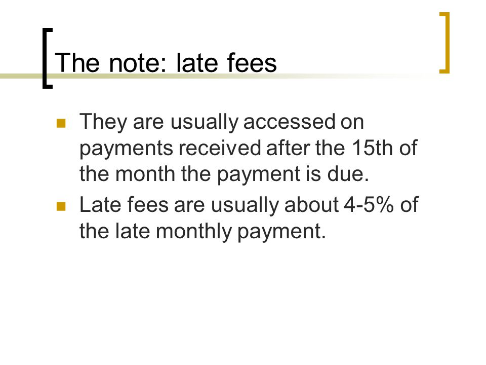 The note: late fees They are usually accessed on payments received after the 15th of the month the payment is due.