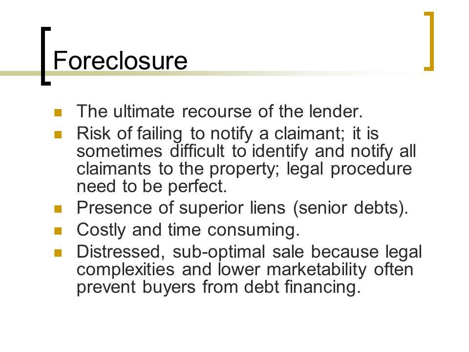 Foreclosure The ultimate recourse of the lender.