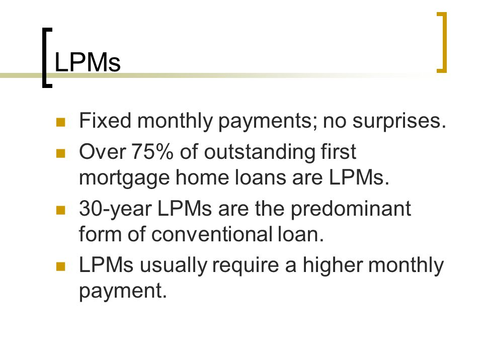 LPMs Fixed monthly payments; no surprises.