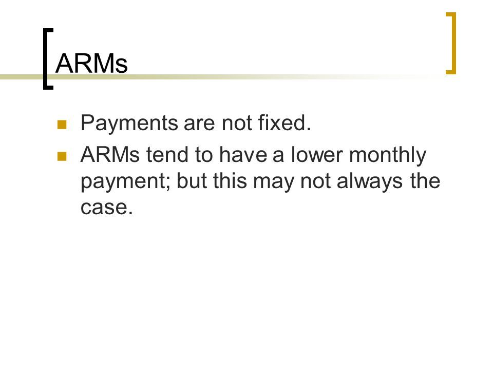 ARMs Payments are not fixed.