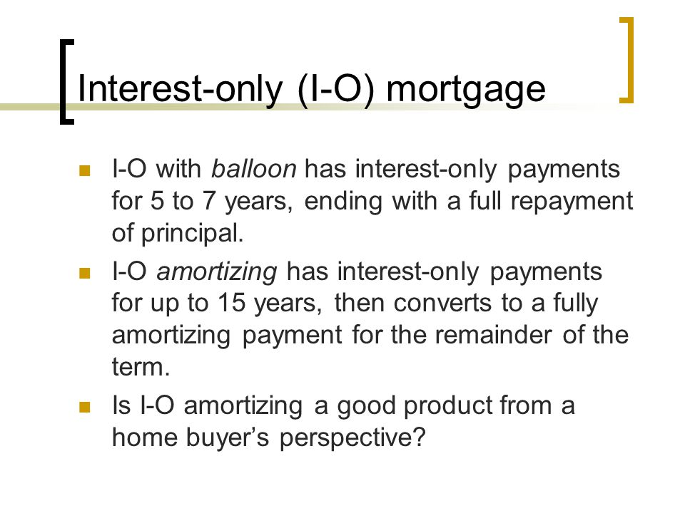 Interest-only (I-O) mortgage