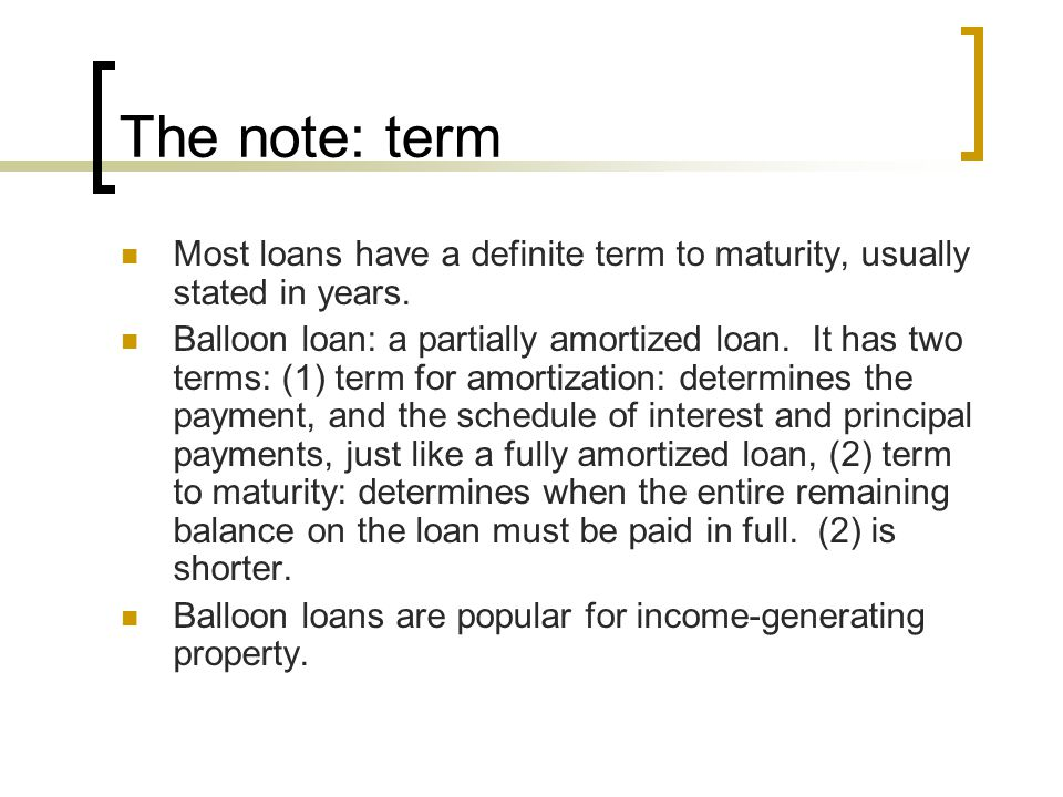 The note: term Most loans have a definite term to maturity, usually stated in years.