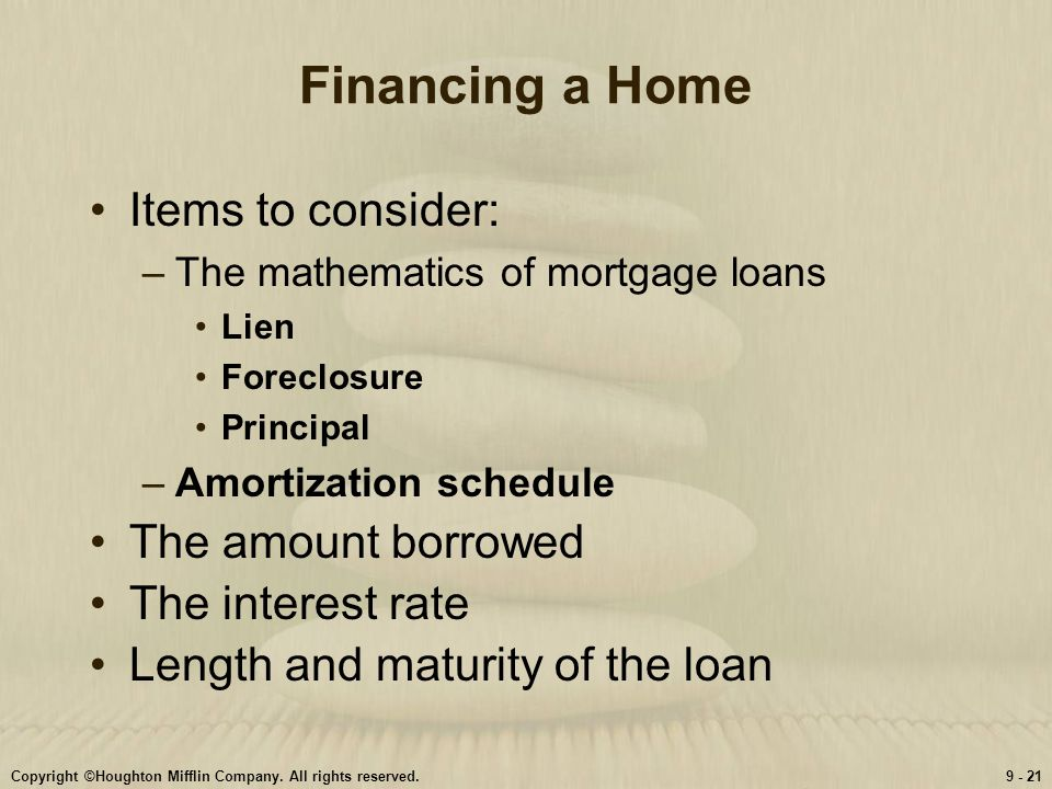 Financing a Home Items to consider: The amount borrowed