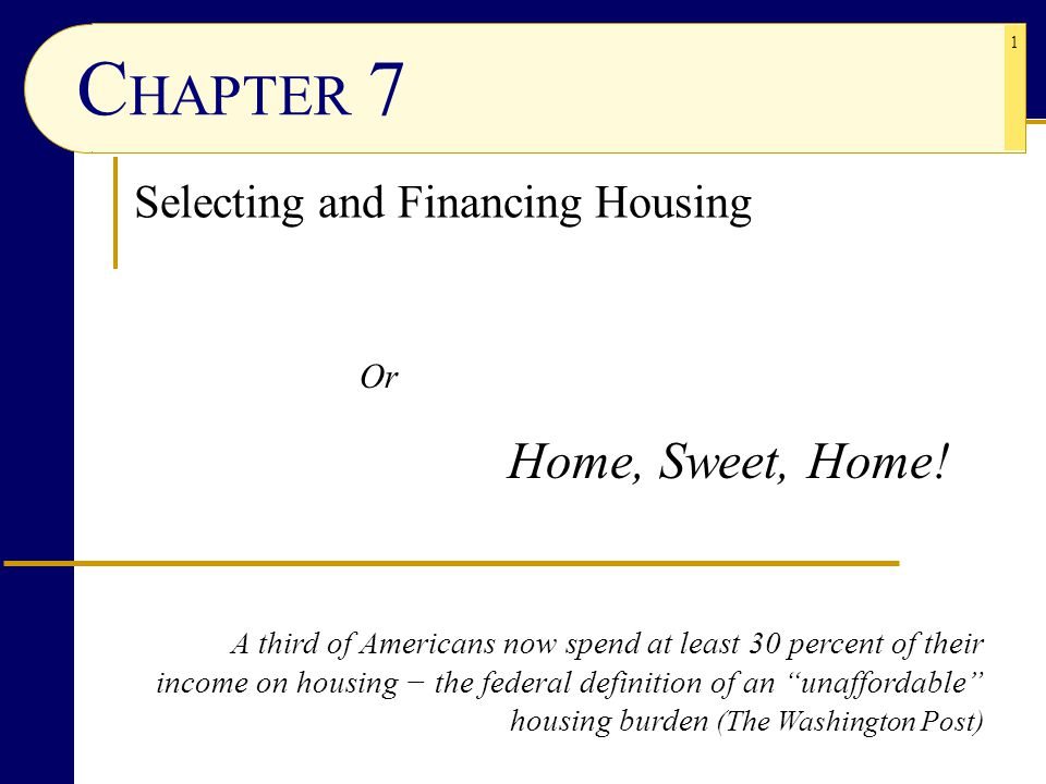 CHAPTER 7 Home, Sweet, Home! Selecting and Financing Housing Or