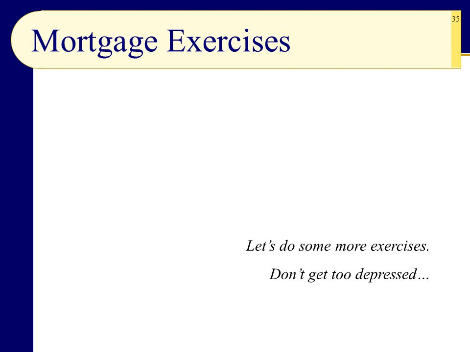 Mortgage Exercises Let's do some more exercises.