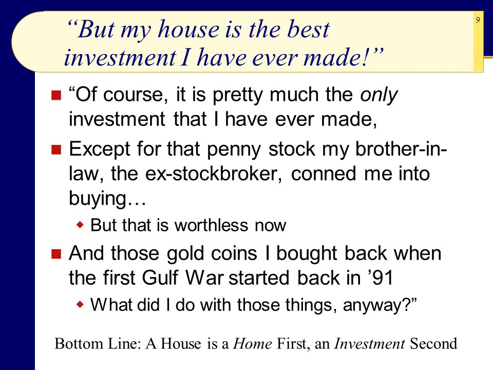But my house is the best investment I have ever made!